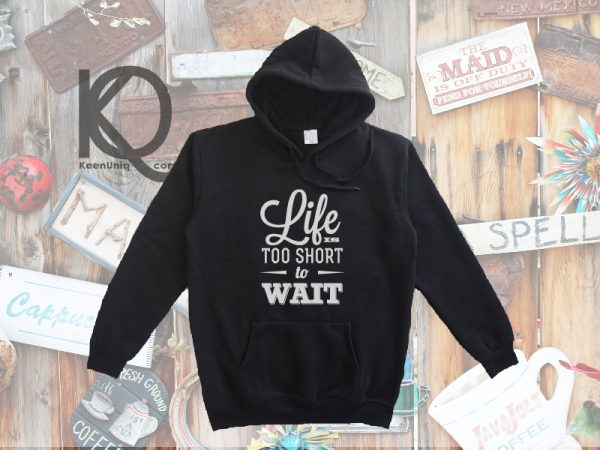 life is too short to wait pull up hoodie